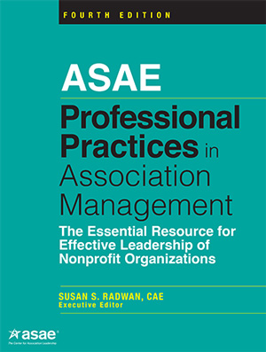 Professional Practices in Association Management, Fourth Edition: The Essential Resource for Effective Leadership of Nonprofit Organizations