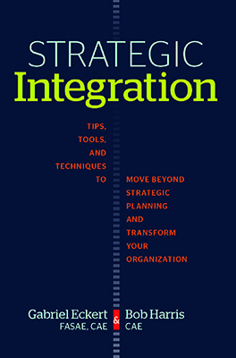 Strategic Integration: Tips, Tools, and Techniques to Move Beyond Strategic Planning and Transform Your Organization