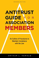 Antitrust Guide for Association Members: An Outline of Procedures to Maintain Compliance with the Law, 2nd Edition