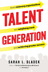 Talent Generation: How Visionary Organizations Are Redefining Work and Achieving Greater Success