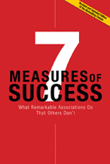 7 Measures of Success: What Remarkable Associations Do That Others Don't--Revised and Updated Edition