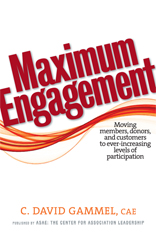 Maximum Engagement: Moving Members, Donors, and Customers to Ever-Increasing Levels of Participation