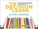 The Decision to Learn: Why People Seek Continuing Education and How Membership Organizations Can Meet Learners' Needs