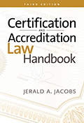 Certification and Accreditation Law Handbook, 3rd ed.