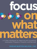 Focus on What Matters: A 3-Step Workbook for Selecting and Sunsetting Association Programs, Products, and Services (PDF eBook)
