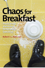Chaos for Breakfast: Practical Advice and Humor for Nonprofit Executives (An E-Book)