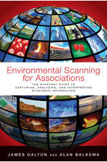 Environmental Scanning for Associations:  The Everyday Guide to Capturing, Analyzing, and Interpreting Strategic Information